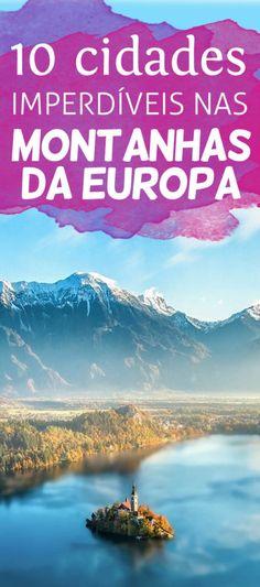 Para inspirar a sua próxima viagem! Conheça 10 cidades nas montanhas no continente europeu, algumas bem pequenininhas e absurdamente lindas!