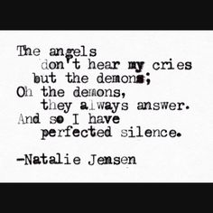 The angels don't hear my cries but the demons; oh the demons, they always answer. And so I have perfected silence. Everything All At Once, Saints And Sinners, Story Prompts, Love Words, Word Porn, Confessions, Crying, Things To Think About, Verses