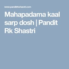 Mahapadama kaal sarp dosh    Pandit Rk Shastri