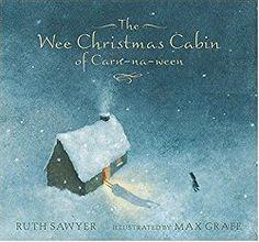 The Wee Christmas Cabin of Carn-na-ween - Ruth Sawyer, Max Grafe Bob Books, Book Club Books, Book Lists, Books To Read, Christmas Tale, Christmas Books, Christmas Ideas, Christmas Crafts, Books For Teens