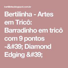 Bertilinha - Artes em Tricô: Barradinho em tricô com 9 pontos -' Diamond Edging '