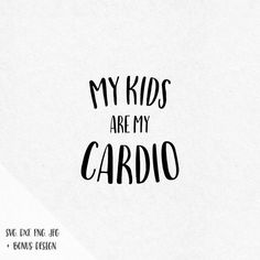 My kids are my cardio Svg mama sayings baby svg sayings svg files svg designs svg files for cricut svg files for silhouette vinyl design