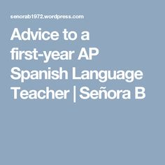 Advice to a first-year AP Spanish Language Teacher | Señora B