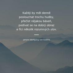 Každý by měl denně poslouchat trochu hudby, přečíst nějakou báseň, podívat se na dobrý obraz a pokud možno říci několik rozumných slov. - Johann Wolfgang von Goethe #hudba