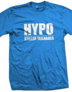 "Shirt ""Hypo - Stiller Teilhaber"" Be Still, Fun, Mens Tops, T Shirt, Fashion, Cool Shirts, Supreme T Shirt, Moda, Tee Shirt"