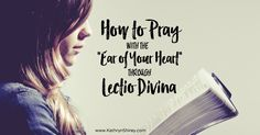 "Want to hear God more clearly in your prayers? Learn to pray by listening to scripture with the ""ear of your heart"" in the prayer practice of Lectio Divina."