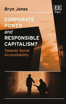 Corporate Power and Responsible Capitalism?: Towards social accountability - by Bryn Jones - July 2015