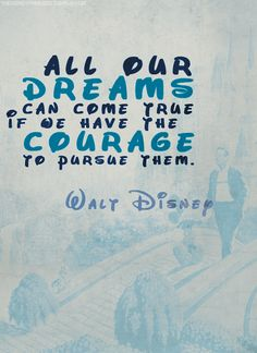 Walt Disney's quotes are almost as good as the Bible's. Just saying.