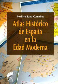 Atlas histórico de España en la Edad Moderna / Porfirio Sanz Camañes. - Madrid : Síntesis, 2012
