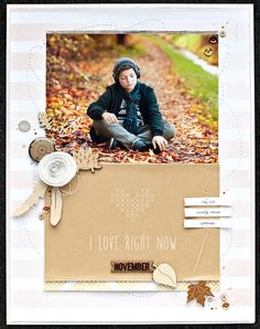 #Papercraft #Scrapbook #Layout.  *I love right now* by JanineLanger at @studio_calico