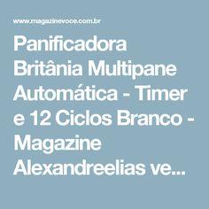 Panificadora Britânia Multipane Automática - Timer e 12 Ciclos Branco - Magazine Alexandreelias venha conferir.