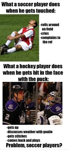 To all those soccer players out there being big suckers watch the movie GOON or come watch a small town hockey team from Canada play << even at the age of I see soccer players my age act like that. It's so annoying Hockey Rules, Kings Hockey, Hockey Girls, Hockey Baby, Field Hockey, Blackhawks Hockey, Hockey Teams, Hockey Players, Hockey Stuff