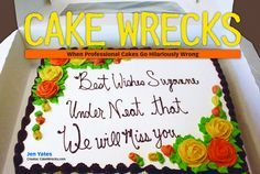 """Read """"Cake Wrecks When Professional Cakes Go Hilariously Wrong"""" by Jen Yates available from Rakuten Kobo. Have your cake and laugh at it, too, with the sweet treat known as Cake Wrecks: When Professional Cakes Go Hilariously W. Cake Wrecks, Bad Cakes, Nyt Bestseller, Wellness Programs, Cake Shop, Healthy Living Tips, Quick Easy Meals, Album Covers, Flirting"""