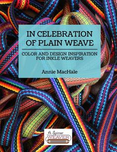 Inkle Weaving Design Book by Annie MacHale, In Celebration of Plain Weave: Color & Design Inspiration for Inkle Weavers Inkle Weaving Patterns, Weaving Designs, Loom Weaving, Loom Patterns, Inkle Loom, Card Weaving, Design Basics, Cardigan, Pattern Drafting