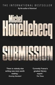 Submission, By Michel Houellebecq - book review: Subtlety amid the provocation | Reviews | Culture | The Independent
