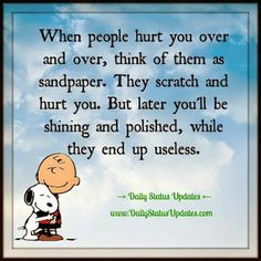 Inspirational Quotes about Strength: When people hurt you over and over think of them as sandpaper. They scratch and Life Quotes Love, Great Quotes, Me Quotes, Motivational Quotes, Funny Quotes, Inspirational Quotes, Peanuts Quotes, Snoopy Quotes, Phrase Cute