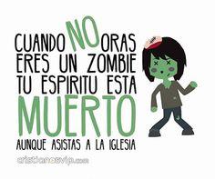 Cuando NO #oras eres un #Zombie, tu #espíritu esta #muerto, aunque asistas a la #iglesia.