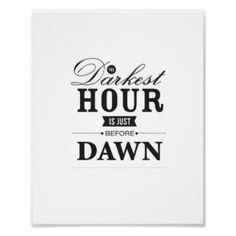 The Darkest Hour is Just Before Dawn Print