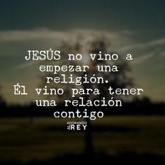 Jesus no vino a empezar una religión, Él vino para tener una relación contigo…
