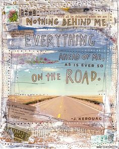 nothing behind me, everything ahead of me, as is ever so on the road ~ jack kerouac