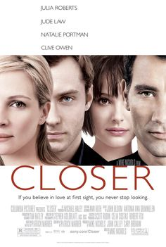 Closer (Superbit) on DVD from Sony Pictures Home Entertainment. Directed by Mike Nichols. Staring Natalie Portman, Clive Owen, Jude Law and Julia Roberts. More Affairs & Love Triangles, Romance and Drama DVDs available @ DVD Empire. Clive Owen, Film Closer, Closer Movie, Jude Law, Julia Roberts, Natalie Portman, Mike Nichols, See Movie, Movie Tv