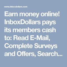 InboxDollars pays its members cash to: Read E-Mail, Complete Surveys and Offers, Search Online, Play Games, and … Ways To Earn Money, Earn Money From Home, How To Get Money, Money Tips, Get Paid For Surveys, Surveys For Cash, Earn Cash Online, Online Earning, Cash Today