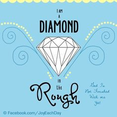 Diamond in rough quote Via www.Facebook.com/JoyEachDay