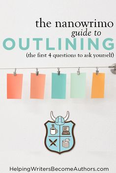 The Nanowrimo Guide to Outilining (the First 4 Questions to Ask Yourself) - Helping Writers Become Authors