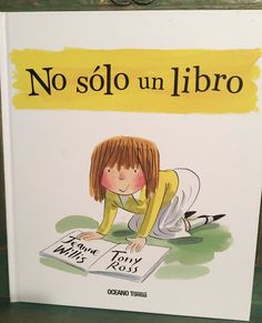 """Jeanne Willis / Tony Ross. """"No sólo un libro"""". Editorial Oceano-Travesia Tony Ross, Bell Pictures, Children's Book Awards, New Children's Books, Need A Hug, Early Literacy, Fiction Books, Book Publishing, Reading"""