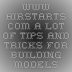 www.hirstarts.com a lot of tips and tricks for building models