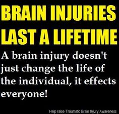 Brain Injuries Last A Lifetime. A brain injury doesn't just change the life of the individual, it effects everyone!