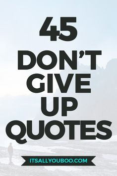I know the distance between where you are and were you want to be seems impossible. But, don't give up! Keep going one step at a time. Here are 45 uplifting motivational quotes you need to read. Plus, get 10 FREE shareable never give up quotes for your social media (perfectly sized for Facebook/Twitter and Instagram).