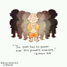 Live in the moment..not the past
