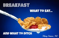 """Breakfast: What to Eat & What to Ditch. My version of """"Eat This, Not That, for Breakfast."""""""