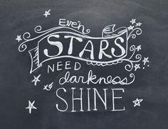 Even Stars Need Darkness to Shine