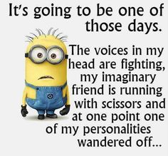 It's going to be one of those days... XD HAHAHA!!!!! I think more of my days are like this than not!!!