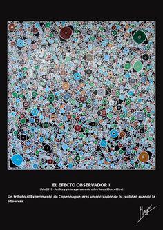 EL EFECTO OBSERVADOR 1 (Año 2013 - Acrílico y pintura permanente sobre lienzo 60cm x 60cm) Un tributo al Experimento de Copenhague, eres un cocreador de tu realidad cuando la observas.