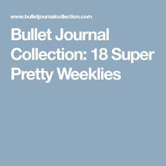 Bullet Journal Collection: 18 Super Pretty Weeklies