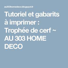 Tutoriel et gabarits à imprimer : Trophée de cerf ~ AU 303 HOME DECO