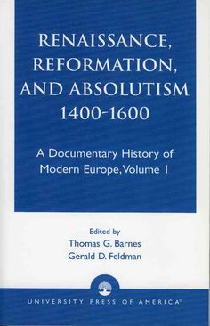 Renaissance Reformation and Absolutism Fourteen Hundred to Sixteen Sixty
