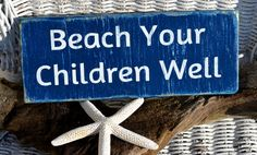Beach Decor Beach Sign - Beach Theme - Home Decor - Distressed - Beach Your Children Well - Coastal Decor - Coastal Sign Please choose jute rope or a saw tooth hanger when ordering if you would like t