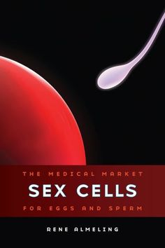 """Read """"Sex Cells The Medical Market for Eggs and Sperm"""" by Rene Almeling available from Rakuten Kobo. Unimaginable until the twentieth century, the clinical practice of transferring eggs and sperm from body to body is now . Body To Body, Pregnancy Labor, Internal Medicine, Science Books, Self Help, Clinic, Psychology, Ebooks, Medical"""