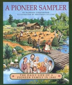 A Pioneer Sampler: The Daily Life of a Pioneer Family in 1840 (Barbara Greenwood)