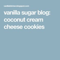 vanilla sugar blog: coconut cream cheese cookies