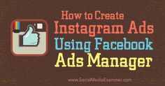 How to Create Instagram Ads Using Facebook Ads Manager. From the Social Media Examiner. #socialmedia #marketing #socialmedianews