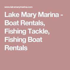 Lake Mary Marina - Boat Rentals, Fishing Tackle, Fishing Boat Rentals