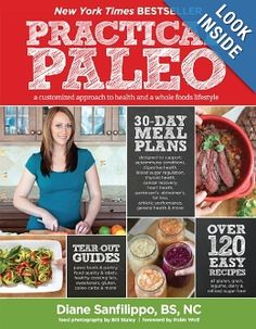 Amazon.com: Practical Paleo: A Customized Approach to Health and a Whole-Foods Lifestyle (9781936608751): Diane Sanfilippo, Bill Staley, Robb Wolf: Books