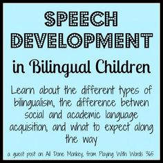 speech development in bilingualchildren: LANGUAGE SKILLS AND DIAGNOSING LANGUAGE DISORDERS-  Some children may have developed Basic Interpersonal Communication Skills (normally takes 2 years to acquire) that appear fluent may still have difficulty in Cognitive Academic Language Proficiency (normally takes 5-7 years).  This child is still developing language.  These children do not have language delay/disorders, but they do have a language difference.
