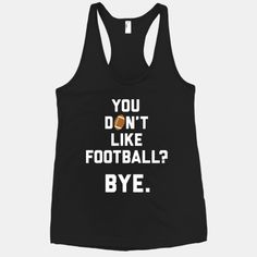 You Don't Like Football? #football #bye #love #sports #fans #fall #sassy #cute