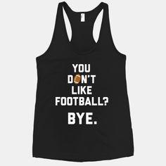 You Don't Like Football? #football #bye #love #sports #fans #fall #sassy #cute